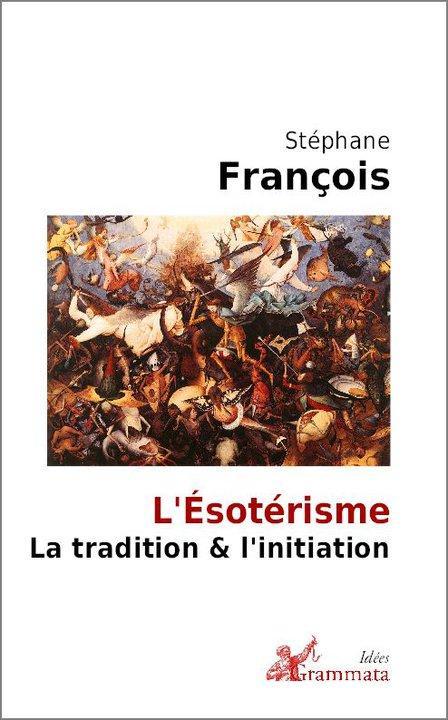 L'ésotérisme la tradition et initiation par Stéphane François